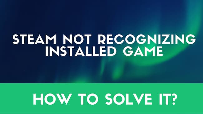 steam not recognizing installed game