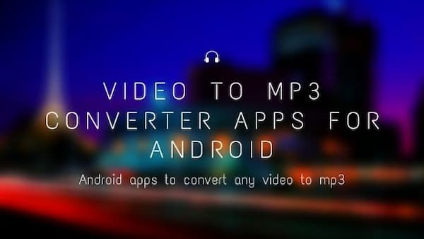 5+ Video to Mp3 Apps for Android